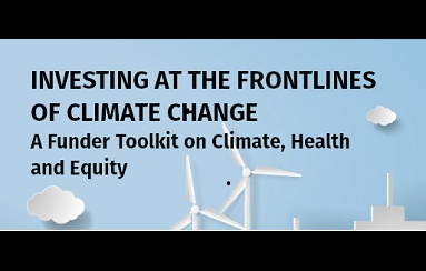 Investing at the Frontlines of Climate Change: A Funder toolkit on Climate, Health and Equity